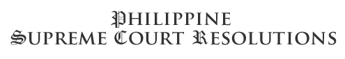 PHILIPPINE SUPREME COURT RESOLUTIONS